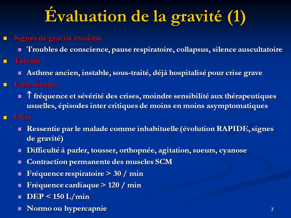 7 Évaluation de la gravité (1) Signes de gravité extrême Signes de gravité extrême Troubles de conscience, pause respiratoire, collapsus, silence ausc