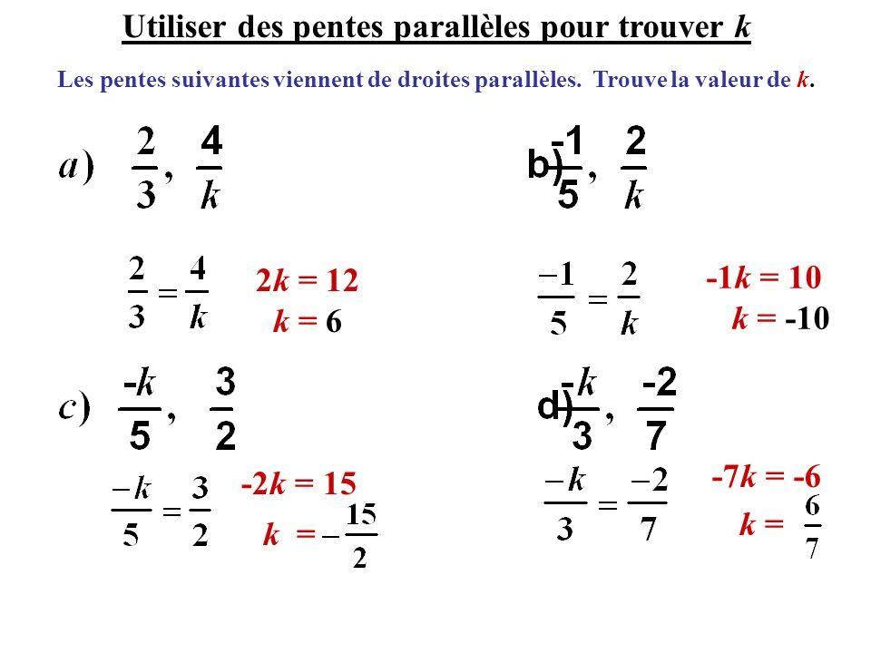 Les pentes suivantes viennent de droites parallèles. Trouve la valeur de k. 2k = 12 k = 6 -1k = 10 k = -10 -2k = 15 -7k = -6 Utiliser des pentes paral
