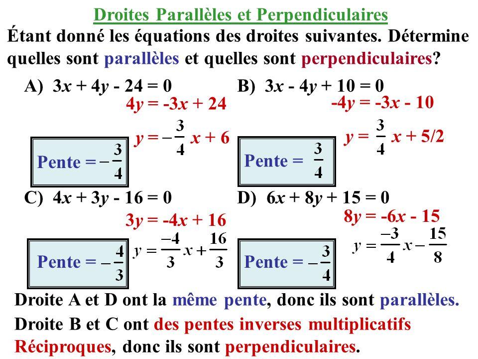 Étant donné les équations des droites suivantes. Détermine quelles sont parallèles et quelles sont perpendiculaires? A) 3x + 4y - 24 = 0 B) 3x - 4y +