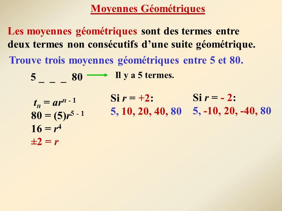 Les moyennes géométriques sont des termes entre deux termes non consécutifs dune suite géométrique. Trouve trois moyennes géométriques entre 5 et 80.