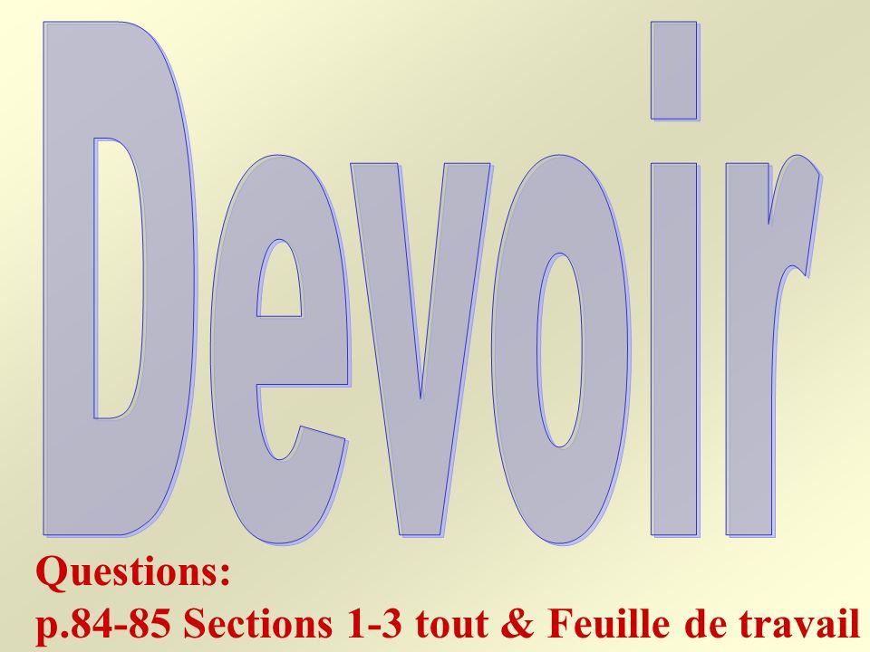 Questions: p.84-85 Sections 1-3 tout & Feuille de travail