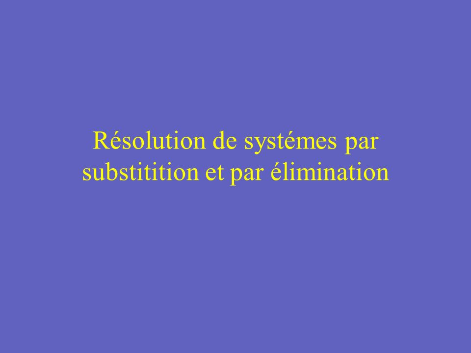 Résolution de systéme déquations par substitition 2x + y = -5 (1) 3x - y = -5 (2)