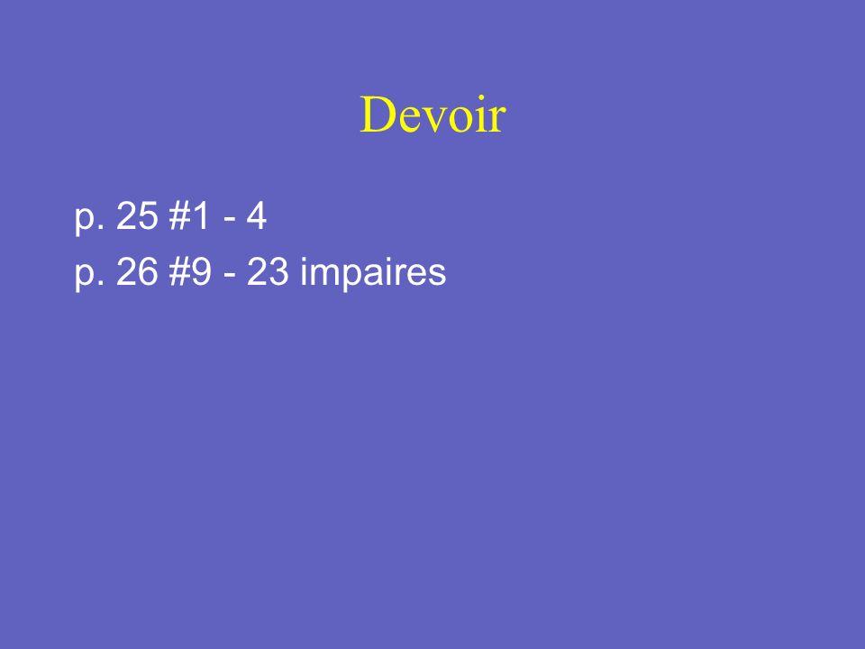 Devoir p. 25 #1 - 4 p. 26 #9 - 23 impaires