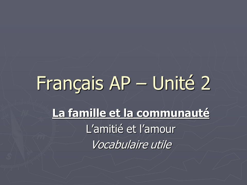 Français AP – Unité 2 La famille et la communauté Lamitié et lamour Vocabulaire utile