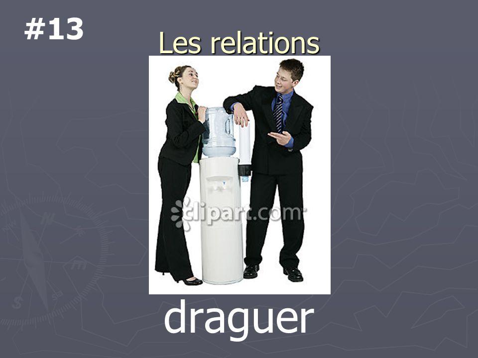 Les relations draguer #13