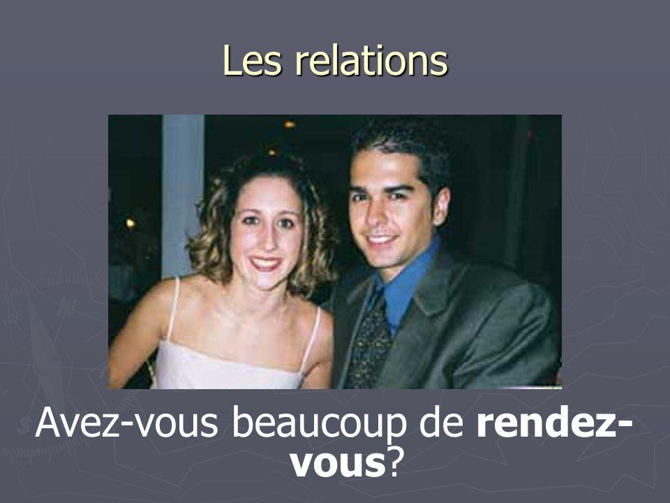 Les relations Avez-vous beaucoup de rendez- vous?