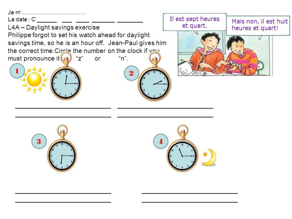 Il est sept heures et quart. Mais non, il est huit heures et quart! L4A – Daylight savings exercise Philippe forgot to set his watch ahead for dayligh