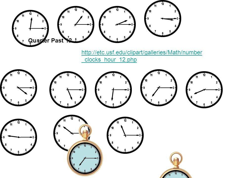 Quarter Past 12 http://etc.usf.edu/clipart/galleries/Math/number _clocks_hour_12.php
