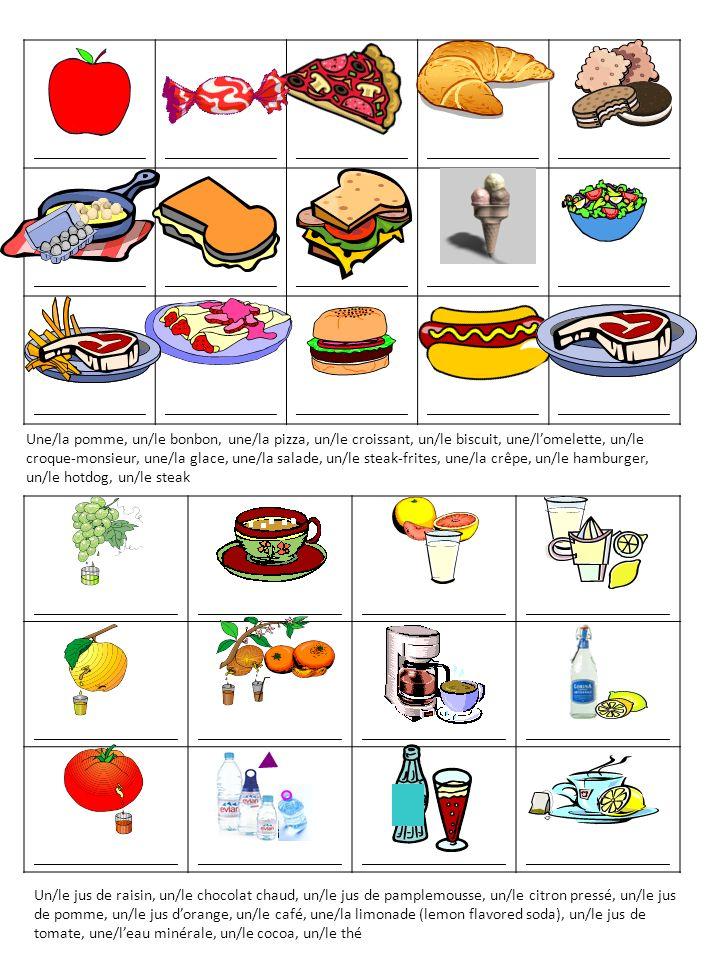 __________________ ______________ Une/la pomme, un/le bonbon, une/la pizza, un/le croissant, un/le biscuit, une/lomelette, un/le croque-monsieur, une/la glace, une/la salade, un/le steak-frites, une/la crêpe, un/le hamburger, un/le hotdog, un/le steak Un/le jus de raisin, un/le chocolat chaud, un/le jus de pamplemousse, un/le citron pressé, un/le jus de pomme, un/le jus dorange, un/le café, une/la limonade (lemon flavored soda), un/le jus de tomate, une/leau minérale, un/le cocoa, un/le thé