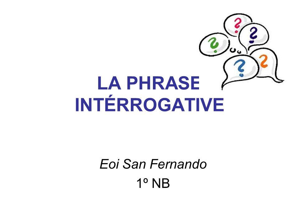 LA FORME INTERROGATIVE TOTALE La forme interrogative totale ne possède pas de pronoms, adjectifs ou adverbes interrogatifs.