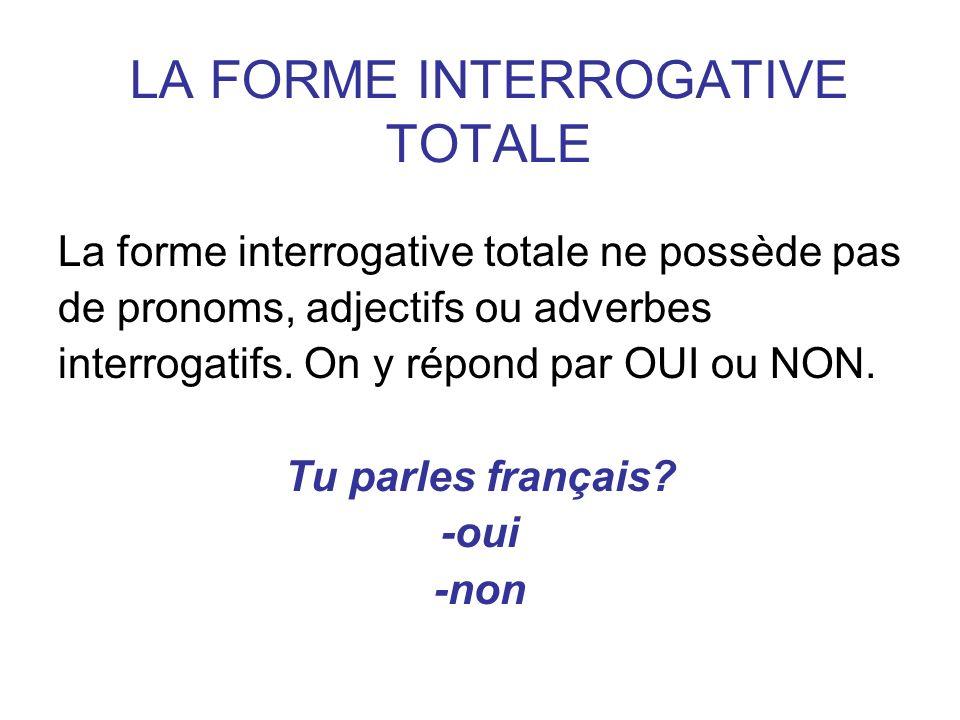 TROIS FAÇONS Pour poser une question en français,il y a trois façons possibles et correctes de le faire : 1) Lintonation interrogative sans plus: Dans la langue écrite est marqué par le point dinterrogation à la fin de la phrase.