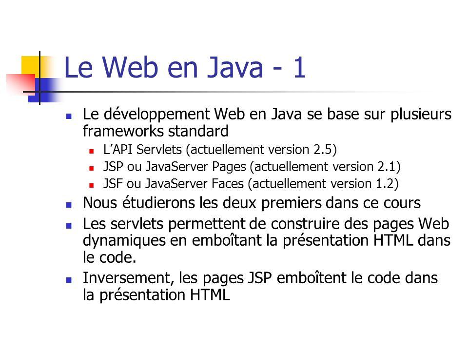 Le Web en Java - 1 Le développement Web en Java se base sur plusieurs frameworks standard LAPI Servlets (actuellement version 2.5) JSP ou JavaServer P