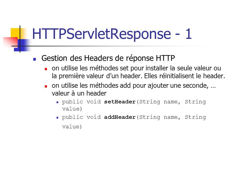 HTTPServletResponse - 1 Gestion des Headers de réponse HTTP on utilise les méthodes set pour installer la seule valeur ou la première valeur dun heade