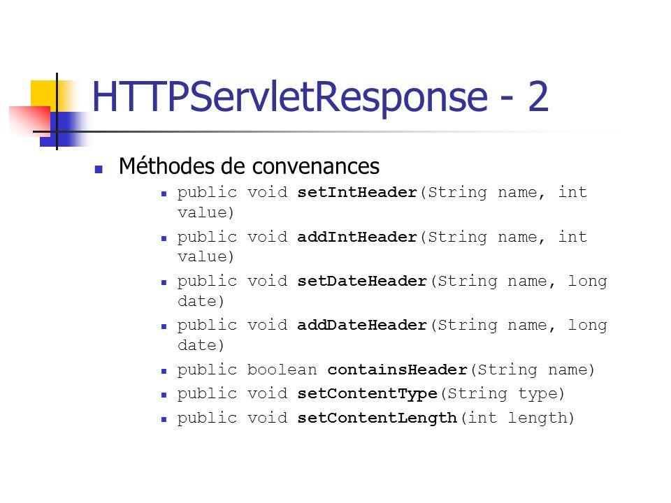 HTTPServletResponse - 2 Méthodes de convenances public void setIntHeader(String name, int value) public void addIntHeader(String name, int value) publ