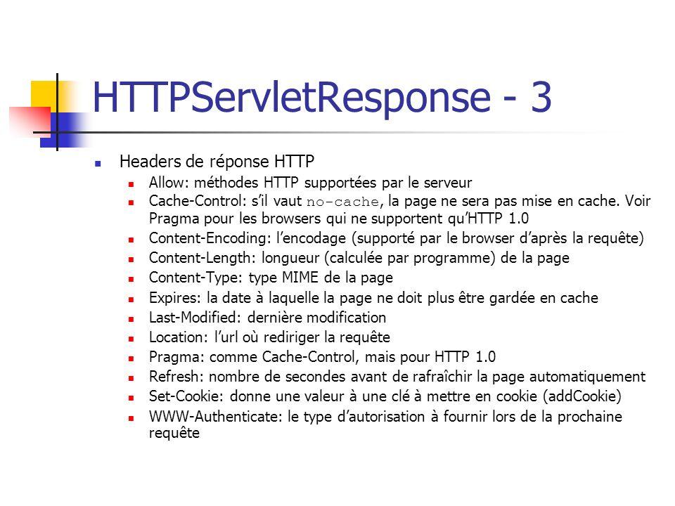 HTTPServletResponse - 3 Headers de réponse HTTP Allow: méthodes HTTP supportées par le serveur Cache-Control: sil vaut no-cache, la page ne sera pas m
