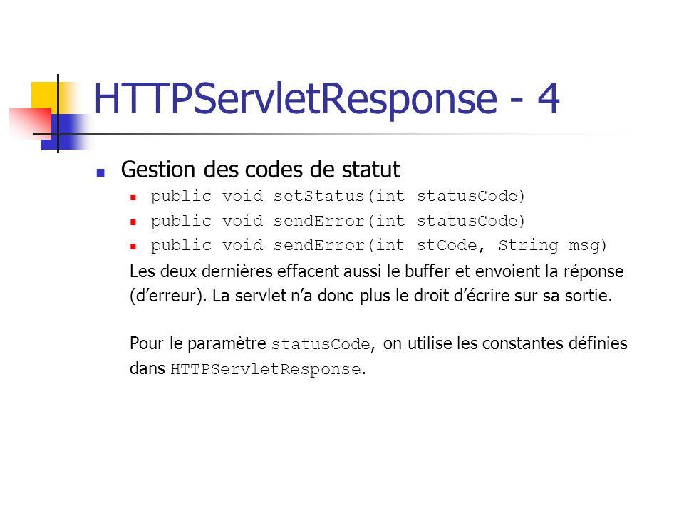 HTTPServletResponse - 4 Gestion des codes de statut public void setStatus(int statusCode) public void sendError(int statusCode) public void sendError(
