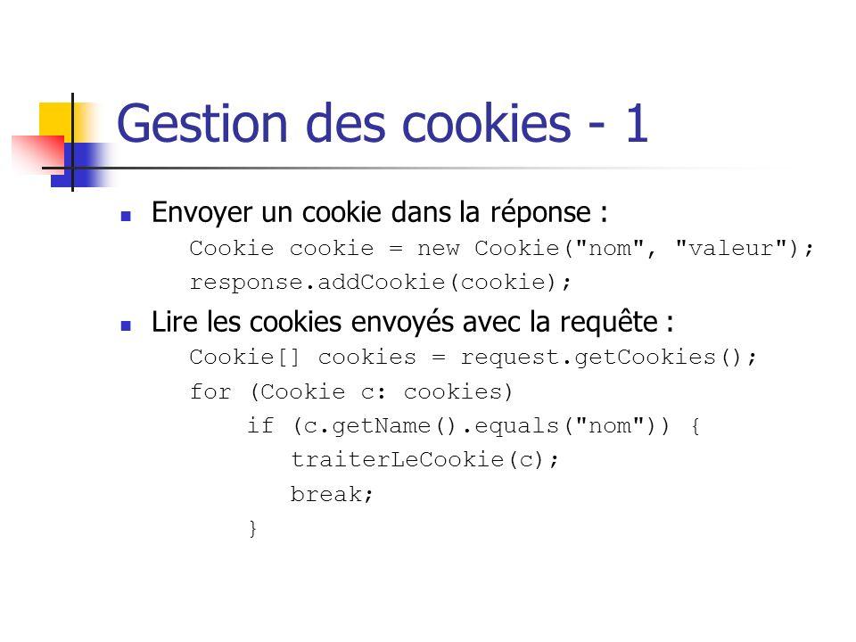 Gestion des cookies - 1 Envoyer un cookie dans la réponse : Cookie cookie = new Cookie(