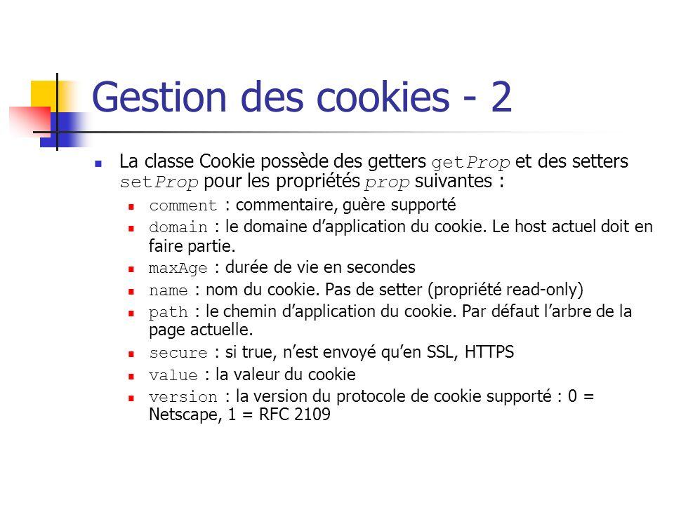 Gestion des cookies - 2 La classe Cookie possède des getters getProp et des setters setProp pour les propriétés prop suivantes : comment : commentaire