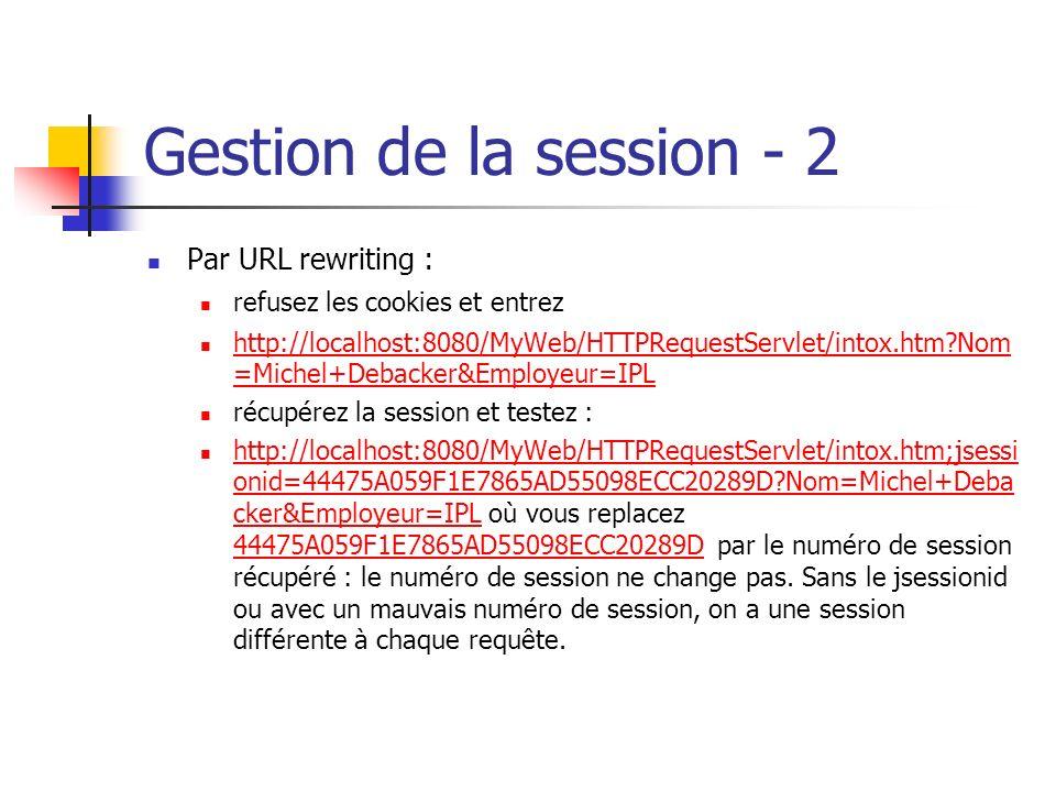 Gestion de la session - 2 Par URL rewriting : refusez les cookies et entrez http://localhost:8080/MyWeb/HTTPRequestServlet/intox.htm?Nom =Michel+Debac