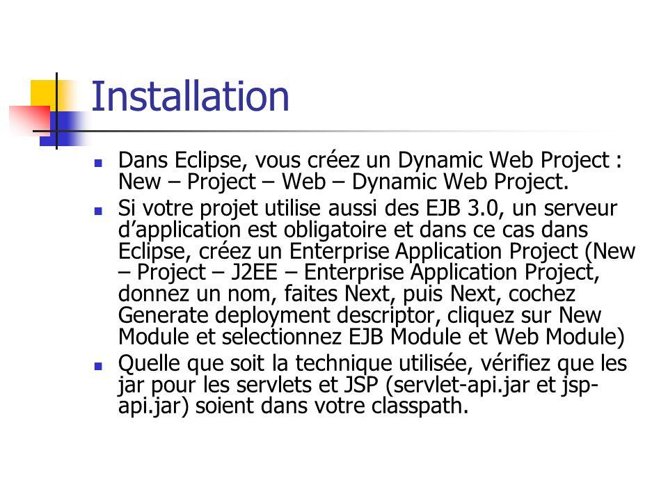 Installation Dans Eclipse, vous créez un Dynamic Web Project : New – Project – Web – Dynamic Web Project. Si votre projet utilise aussi des EJB 3.0, u