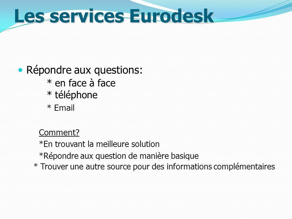 Les services Eurodesk Répondre aux questions: * en face à face * téléphone * Email Comment.