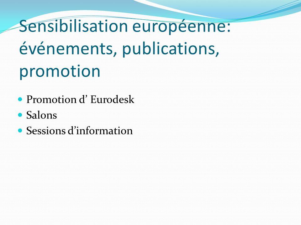 Sensibilisation européenne: événements, publications, promotion Promotion d Eurodesk Salons Sessions dinformation