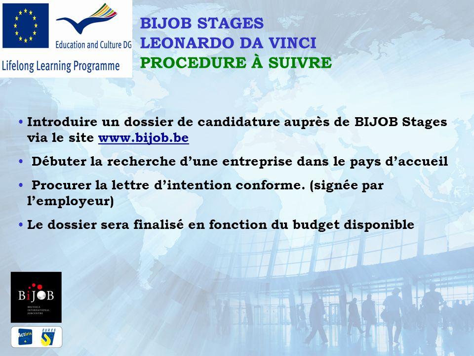 BIJOB STAGES LEONARDO DA VINCI PROCEDURE À SUIVRE Introduire un dossier de candidature auprès de BIJOB Stages via le site www.bijob.bewww.bijob.be Déb