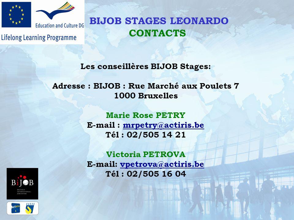 BIJOB STAGES LEONARDO CONTACTS Les conseillères BIJOB Stages: Adresse : BIJOB : Rue Marché aux Poulets 7 1000 Bruxelles Marie Rose PETRY E-mail : mrpe