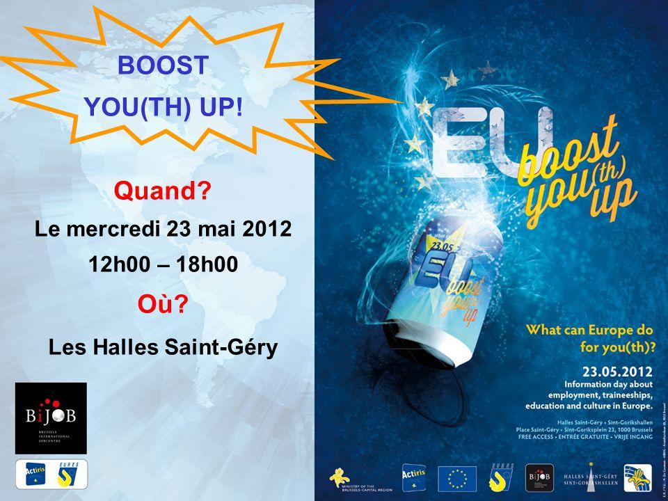 BOOST YOU(TH) UP! Quand? Le mercredi 23 mai 2012 12h00 – 18h00 Où? Les Halles Saint-Géry