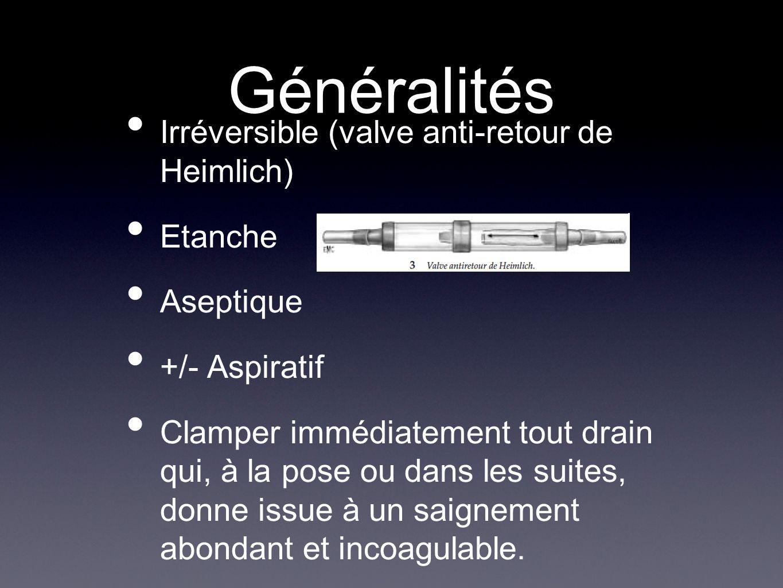 Généralités Irréversible (valve anti-retour de Heimlich) Etanche Aseptique +/- Aspiratif Clamper immédiatement tout drain qui, à la pose ou dans les s