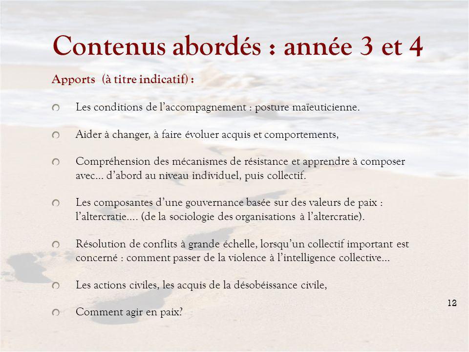 12 Contenus abordés : année 3 et 4 Apports (à titre indicatif) : Les conditions de laccompagnement : posture maïeuticienne. Aider à changer, à faire é