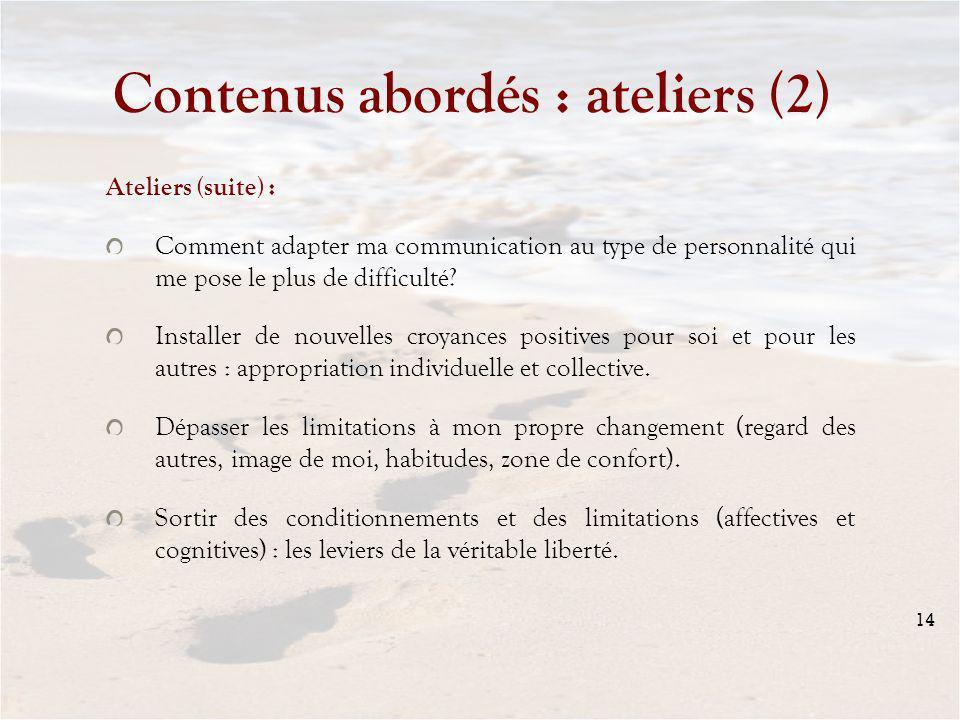 14 Contenus abordés : ateliers (2) Ateliers (suite) : Comment adapter ma communication au type de personnalité qui me pose le plus de difficulté.