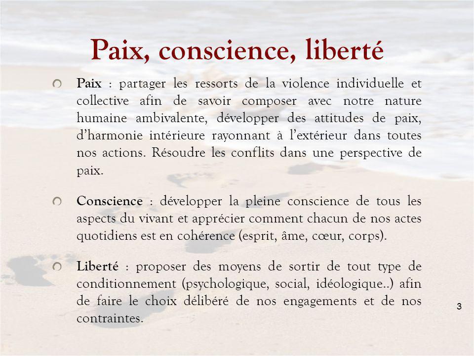 3 Paix, conscience, liberté Paix : partager les ressorts de la violence individuelle et collective afin de savoir composer avec notre nature humaine a