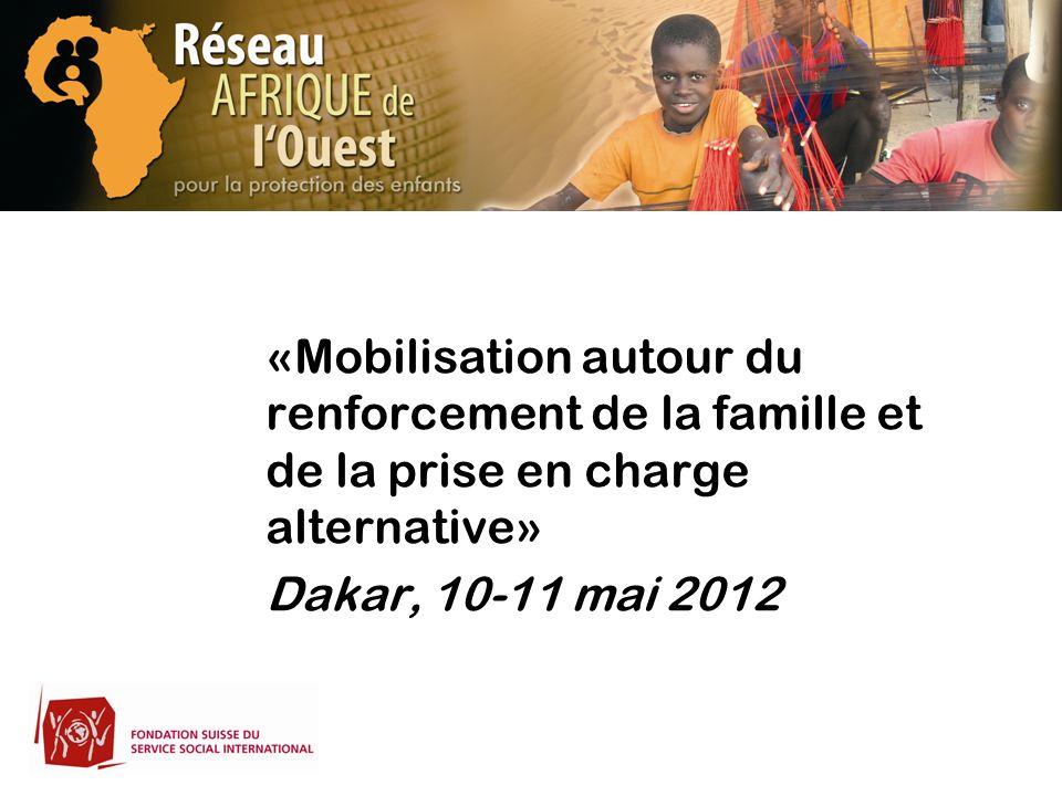 «Mobilisation autour du renforcement de la famille et de la prise en charge alternative» Dakar, 10-11 mai 2012