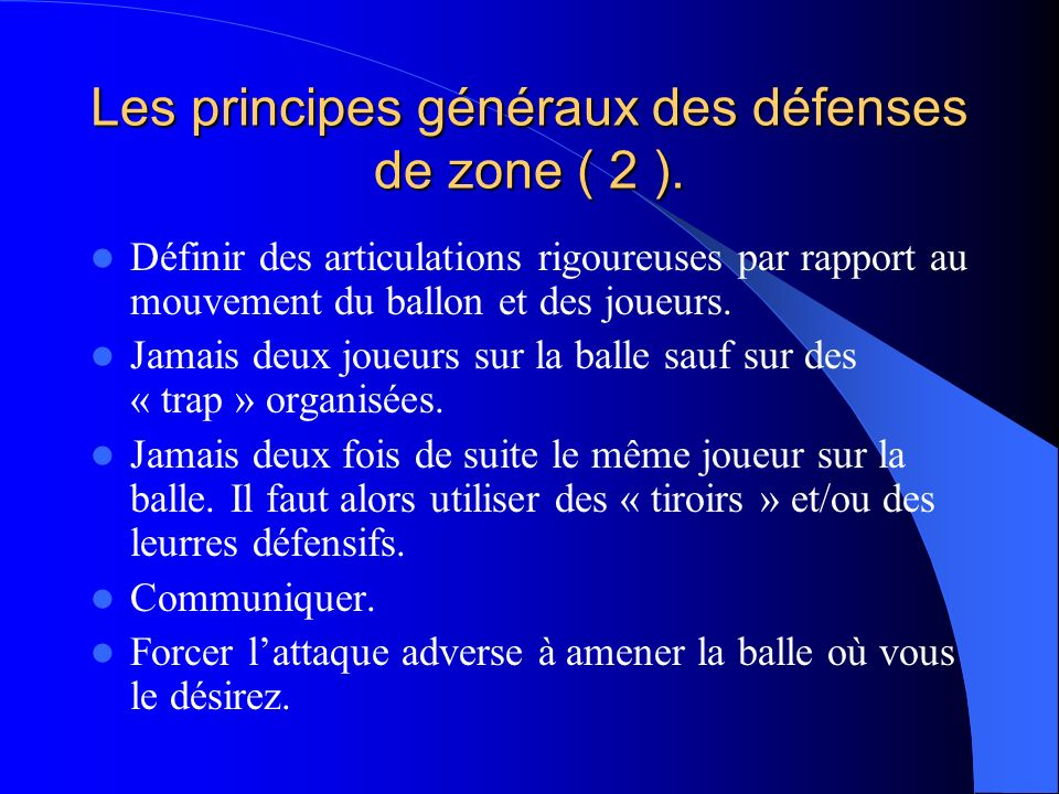 Les principes généraux des défenses de zone ( 2 ). Définir des articulations rigoureuses par rapport au mouvement du ballon et des joueurs. Jamais deu