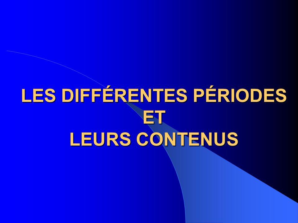 LES DIFFÉRENTES PÉRIODES ET LEURS CONTENUS