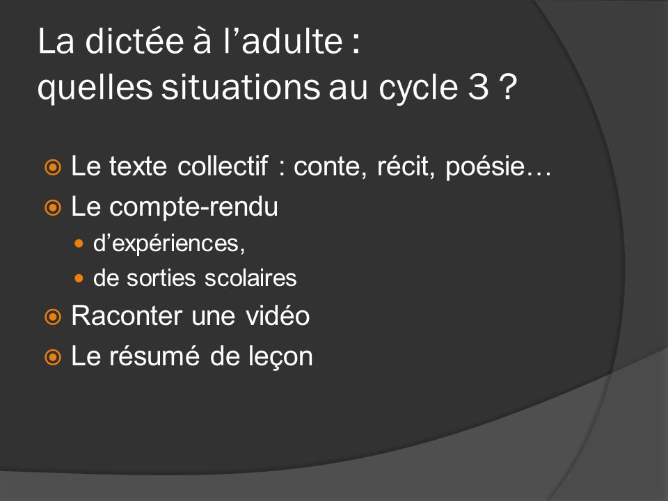 La dictée à ladulte : quelles situations au cycle 3 ? Le texte collectif : conte, récit, poésie… Le compte-rendu dexpériences, de sorties scolaires Ra