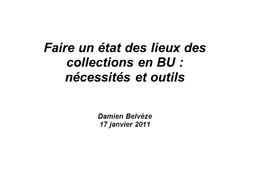 Faire un état des lieux des collections en BU : nécessités et outils Damien Belvèze 17 janvier 2011