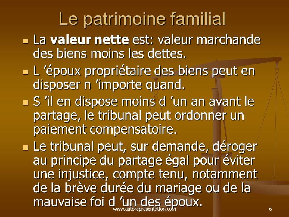 www.autorepresentation.com6 Le patrimoine familial La valeur nette est: valeur marchande des biens moins les dettes.