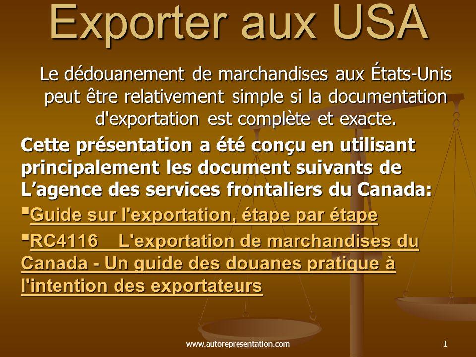 www.autorepresentation.com1 Exporter aux USA Le dédouanement de marchandises aux États-Unis peut être relativement simple si la documentation d'export