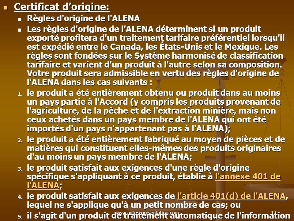 www.autorepresentation.com12 Certificat dorigine: Certificat dorigine: Règles d'origine de l'ALENA Règles d'origine de l'ALENA Les règles d'origine de
