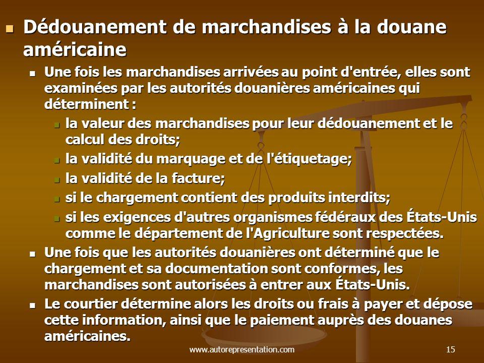 www.autorepresentation.com15 Dédouanement de marchandises à la douane américaine Dédouanement de marchandises à la douane américaine Une fois les marc