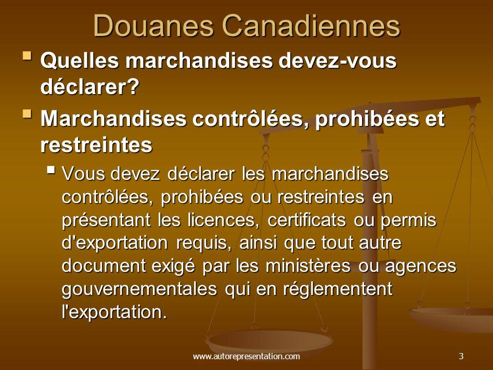www.autorepresentation.com3 Douanes Canadiennes Quelles marchandises devez-vous déclarer? Quelles marchandises devez-vous déclarer? Marchandises contr