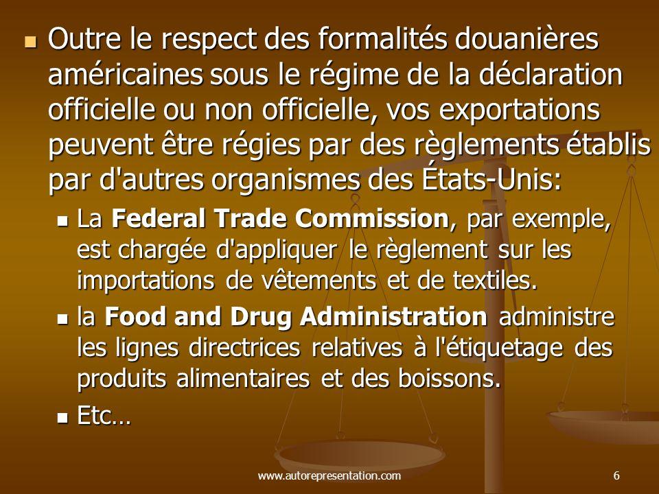 www.autorepresentation.com6 Outre le respect des formalités douanières américaines sous le régime de la déclaration officielle ou non officielle, vos