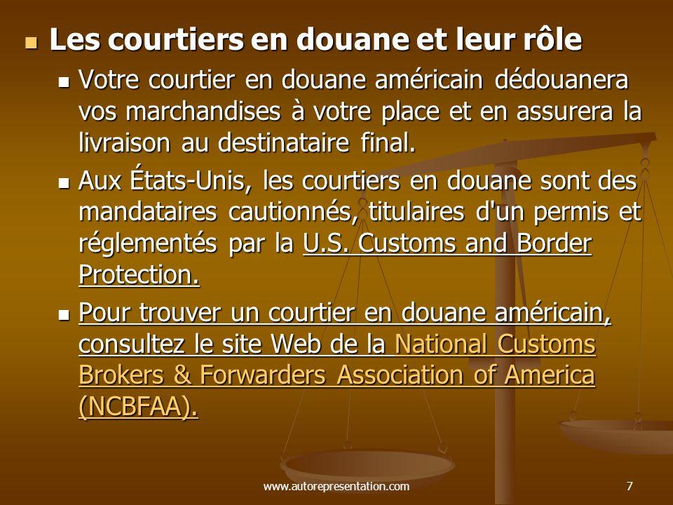 www.autorepresentation.com7 Les courtiers en douane et leur rôle Les courtiers en douane et leur rôle Votre courtier en douane américain dédouanera vo
