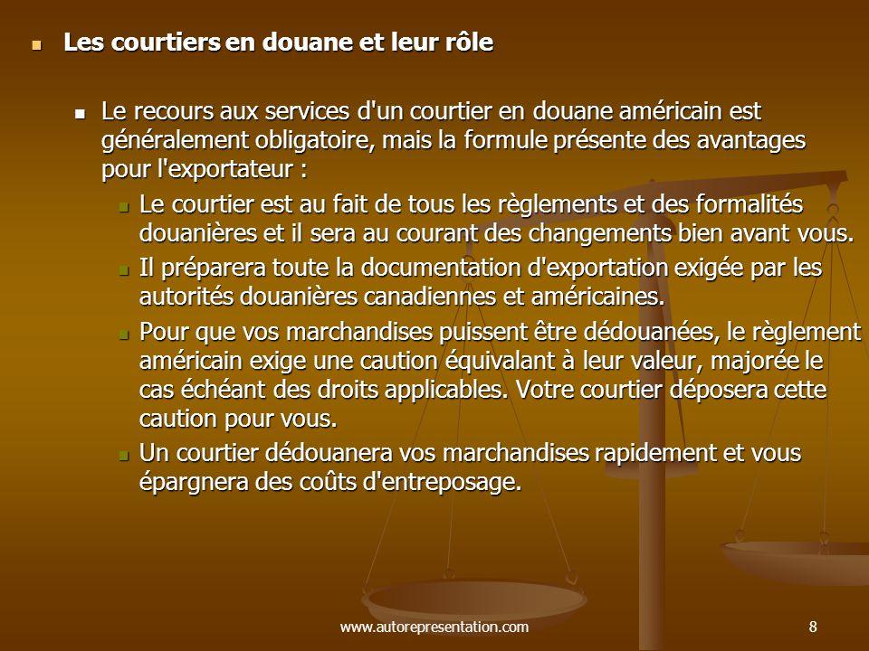 www.autorepresentation.com8 Les courtiers en douane et leur rôle Les courtiers en douane et leur rôle Le recours aux services d'un courtier en douane