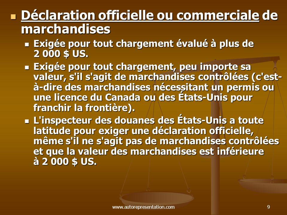 www.autorepresentation.com10 Documentation requise pour une déclaration officielle Documentation requise pour une déclaration officielle Facture commerciale: Ce document représente avec exactitude le contenu et la valeur du chargement.