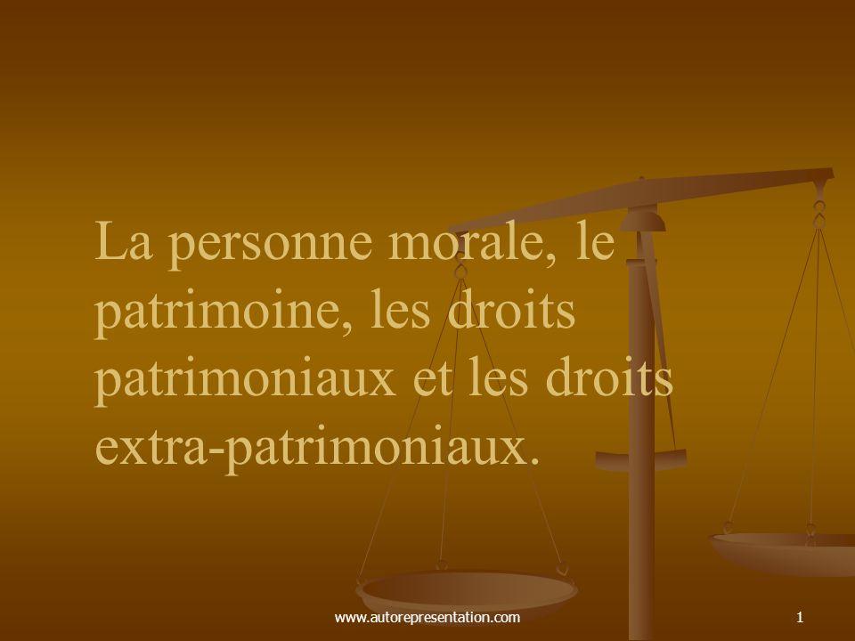 www.autorepresentation.com1 La personne morale, le patrimoine, les droits patrimoniaux et les droits extra-patrimoniaux.