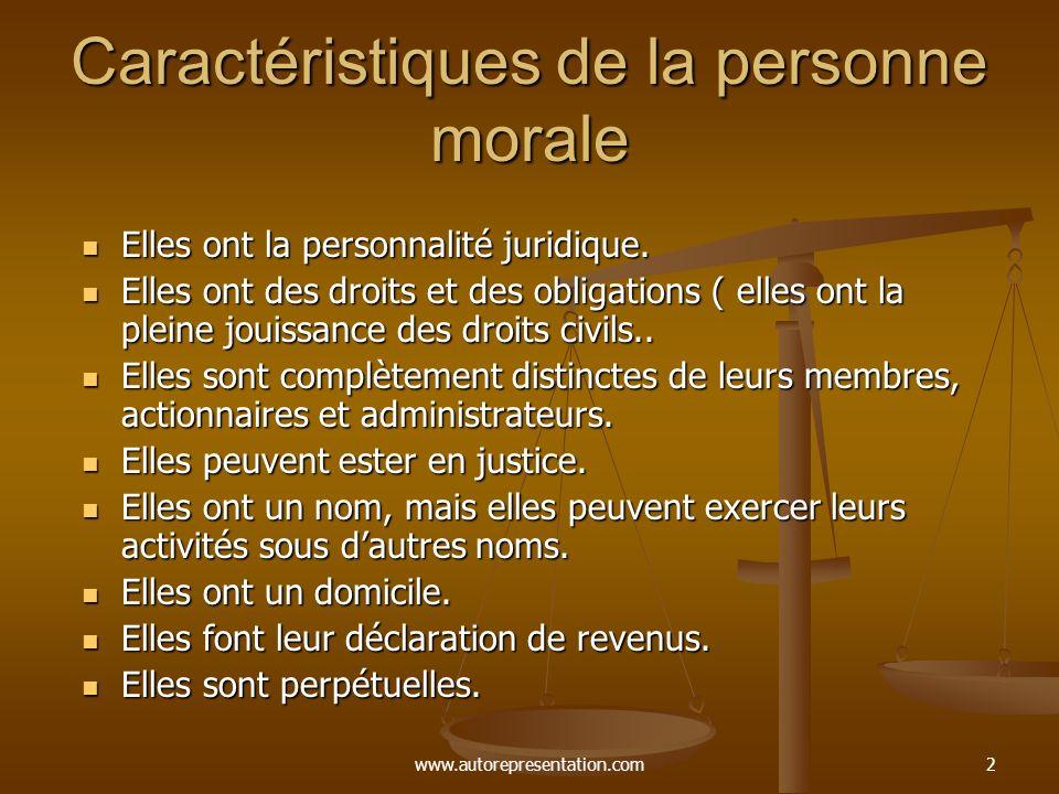 www.autorepresentation.com2 Caractéristiques de la personne morale Elles ont la personnalité juridique. Elles ont la personnalité juridique. Elles ont