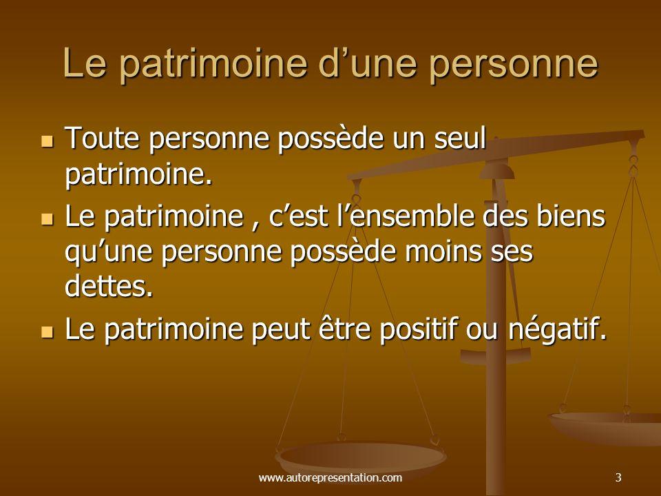 www.autorepresentation.com3 Le patrimoine dune personne Toute personne possède un seul patrimoine. Toute personne possède un seul patrimoine. Le patri